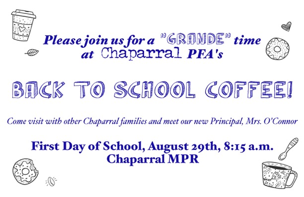 Please join us for a Grande time at Chaparral PFA's Back to School Coffee! Come  visit with other Chaparral families and meet our new Principal, Mrs. O'Connor:  First Day of School, August 29th, 8:15 a.m. Chaparral MPR